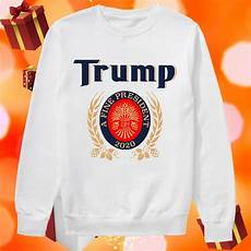 Be The Light Shirt Trump A Fine President 2020 Miller Lite Funny Shirt