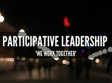 Participative Leadership Leadership By Justin Sigel