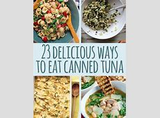 23 Cool Things To Do With Canned Tuna   Canned tuna