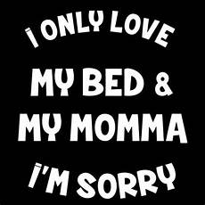 donkeytees i only my bed and my momma im sorry