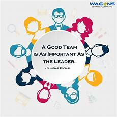 Good Team Leader Quot A Good Team Is As Important As The Leader Quot Sundar