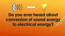 Light Energy To Electrical Energy Examples Conversion Of Sound Energy Into Electric Energy