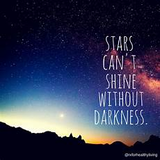 Light Without Darkness Quote Stars Can T Shine Without Darkness Stars Can T Shine