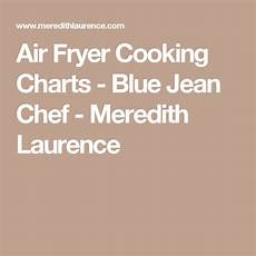 Meredith Laurence Air Fryer Cooking Chart Air Frying 101 Air Fryer Air Fryer Recipes Blue Jean