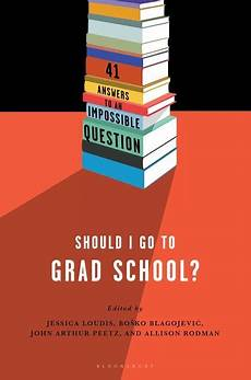 Where Should I Go To Grad School Should I Go To Grad School 41 Answers To An Impossible