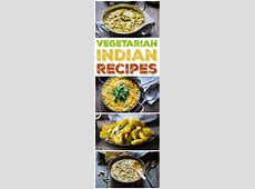 10 Vegetarian Indian Recipes to Make Again and Again   The