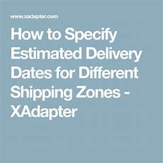 Estimated Date Of Delivery Chart How To Specify Estimated Delivery Dates For Different
