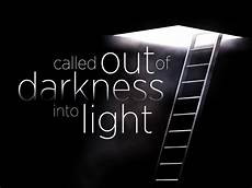 Step Out Of The Darkness And Into The Light Lyrics Oh Beloved Live In The Light Of His Word For He Has