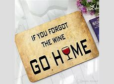 Humorous Funny Doormat Saying Quotes If You Forgot The Wine Go Home Welcome Door Mat Rugs Non