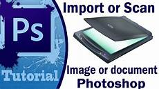 Scan Pictures Adobe Photoshop Tutorial Scan Or Import Image From