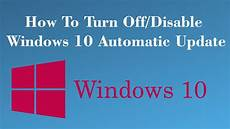 How To Turn Off Automatic Updates Windows 10 How To Turn Off Windows 10 Automatic Update Youtube
