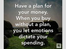 Have a plan for your money. When you buy without a plan