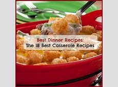 Best Dinner Recipes: The 18 Best Casserole Recipes