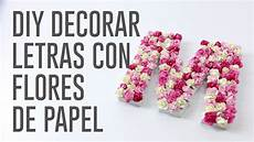 letras con flores diy decorar letra de madera con flores de papel