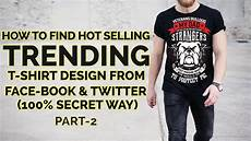 Best T Shirt Design How To Research T Shirt Designs Selling T Shirts Make