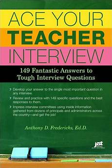 Teacher Interview Questions With Answers Ace Your Teacher Interview 149 Fantastic Answers To Tough