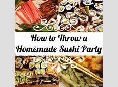 How to Throw a Homemade Sushi Party   get in my belly