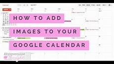 Google Calendar Image How To Add Images To Your Google Calendar Digital