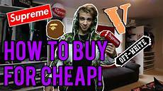 buy supreme how to buy the best streetwear for cheap supreme bape