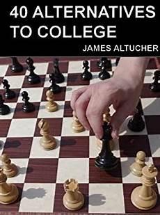Alternatives To College Amazon Com 40 Alternatives To College Ebook James