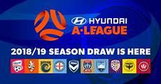 hyundai a league 2020 confirmed hyundai a league 2018 19 season draw hyundai