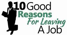 Best Reason For Leaving A Job 10 Good Reasons For Leaving A Job
