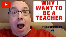 Why Do I Want To Be A Teacher Learn English Why I Want To Be A Teacher Youtube