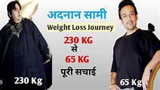 Adnan Sami Weight Loss Diet Chart Adnan Sami न क स 165 Kg Weight Loss क य Adnan Sami