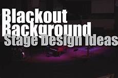 Blackout Design Stage Design Ideas Blackout Background Youtube