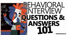 What Is A Behavioral Based Interview Behavioral Interview Questions And Answers 101 Example