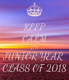 Junior Year Keep Calm It S Junior Year Class Of 2018 Poster