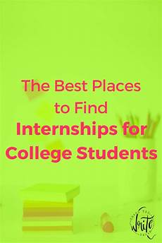 The Best Internships The Best Places To Find Internships For College Students