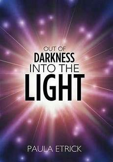 Step Out Of The Darkness And Into The Light Lyrics New Out Of Darkness Into The Light By Paula Etrick