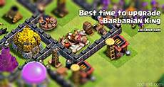 Barbarian King Upgrade Chart The Best Time To Upgrade The Barbarian King Clash Of Clans