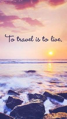 iphone wallpaper travel quotes free inspirational travel desktop phone wallpaper