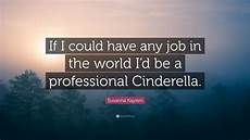 Any Job Susanna Kaysen Quote If I Could Have Any Job In The