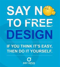 Says Design Say No To Free Design If You Think Its Easy Do It