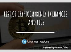 LIST OF CRYPTOCURRENCY EXCHANGES AND FEES  Business