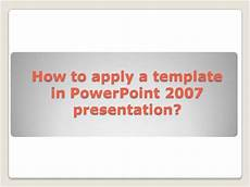 Powerpoint Apply Template How To Apply A Template In Powerpoint 2007 Presentation