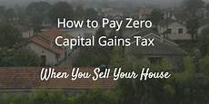 How To Sale Real Estate How To Pay Zero Capital Gains Tax When You Sell Your House