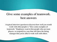 Teamwork Examples In The Workplace Give Some Examples Of Teamwork Best Answers