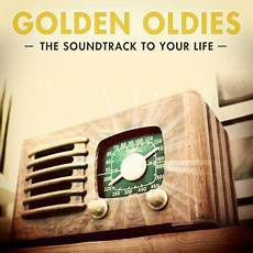 best oldies songs golden oldies the soundtrack of your 100 classic