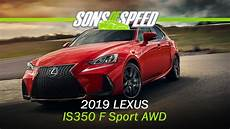 2019 lexus is350 driving the 2019 lexus is350 f sport awd sons of speed