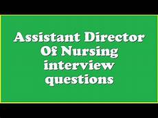 Director Of Nursing Interview Questions Assistant Director Of Nursing Interview Questions Youtube