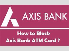 How to Block Axis Bank ATM Card ? [3 Methods]