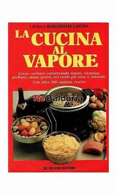 cucina senza grassi la cucina al vapore come cucinare conservando sapori