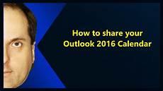 Share Calendar Outlook How To Share Your Outlook 2016 Calendar Youtube