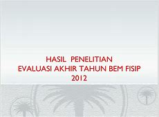 PPT   HASIL PENELITIAN EVALUASI AKHIR TAHUN BEM FISIP 2012