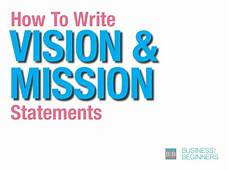 How To Write A Career Vision Statement How To Write Vision And Mission Statements For Your Business