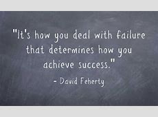 """It's how you deal with failure that determines how you"